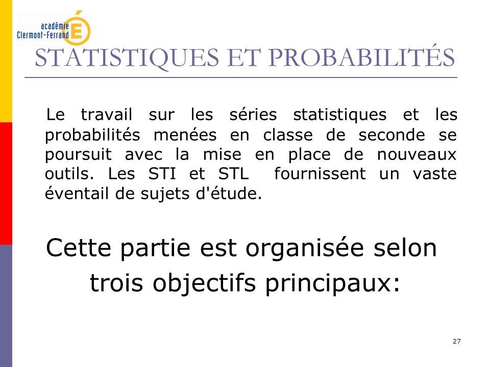 27 STATISTIQUES ET PROBABILITÉS Le travail sur les séries statistiques et les probabilités menées en classe de seconde se poursuit avec la mise en pla
