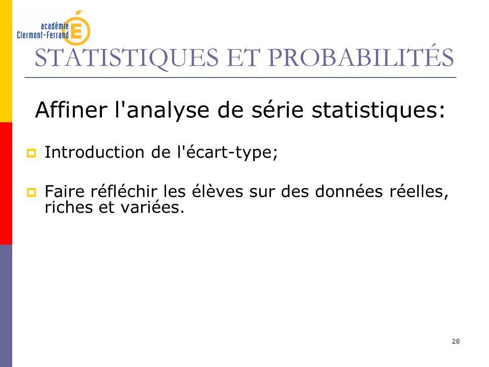28 STATISTIQUES ET PROBABILITÉS Affiner l'analyse de série statistiques: Introduction de l'écart-type; Faire réfléchir les élèves sur des données réel