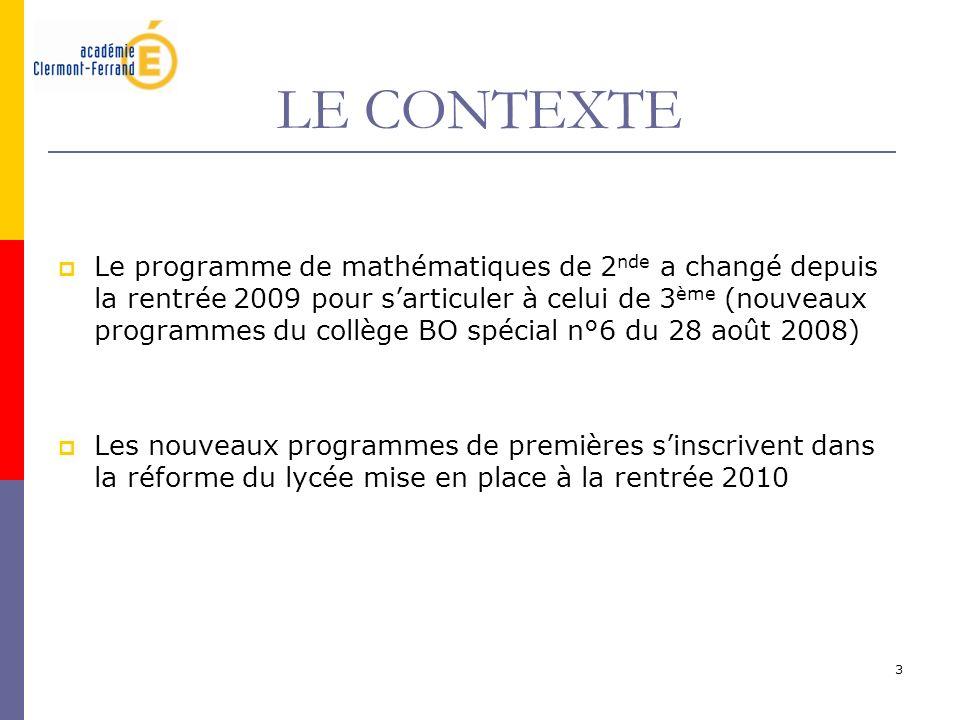 3 LE CONTEXTE Le programme de mathématiques de 2 nde a changé depuis la rentrée 2009 pour sarticuler à celui de 3 ème (nouveaux programmes du collège