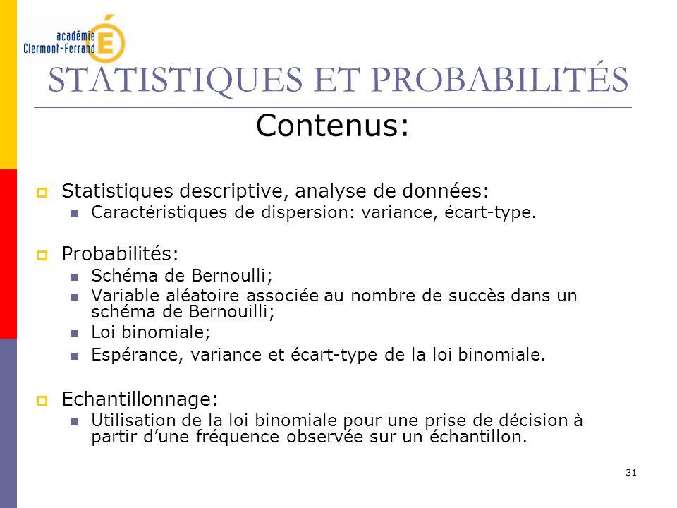 31 STATISTIQUES ET PROBABILITÉS Contenus: Statistiques descriptive, analyse de données: Caractéristiques de dispersion: variance, écart-type. Probabil