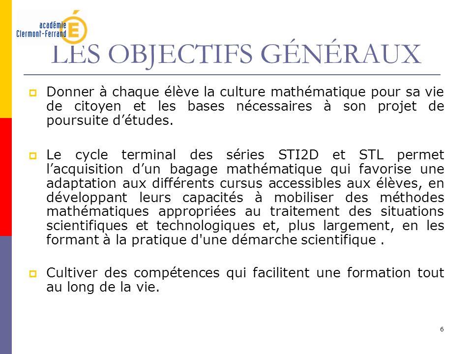 6 LES OBJECTIFS GÉNÉRAUX Donner à chaque élève la culture mathématique pour sa vie de citoyen et les bases nécessaires à son projet de poursuite détud
