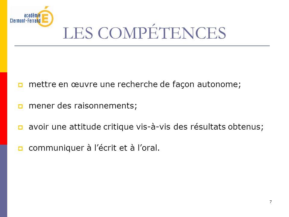 7 LES COMPÉTENCES mettre en œuvre une recherche de façon autonome; mener des raisonnements; avoir une attitude critique vis-à-vis des résultats obtenu
