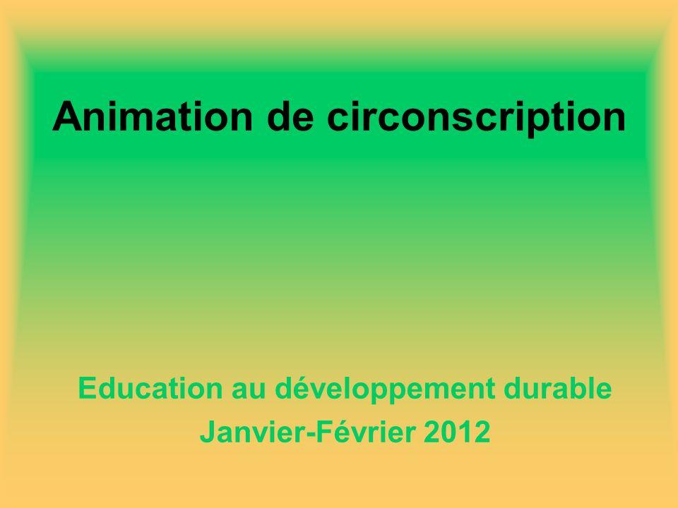 Animation de circonscription Education au développement durable Janvier-Février 2012