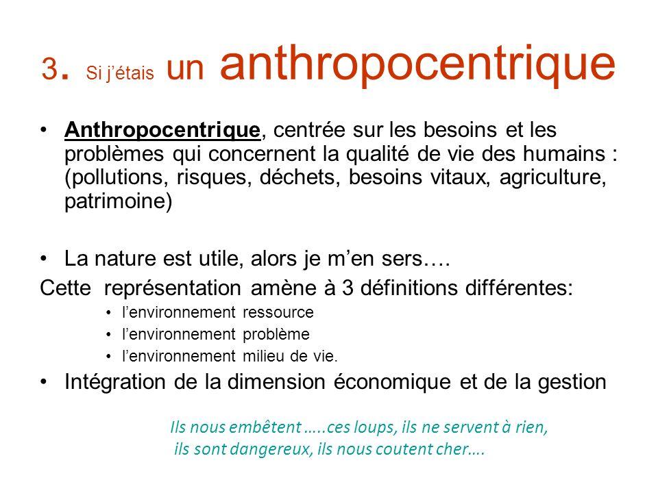 3. Si jétais un anthropocentrique Anthropocentrique, centrée sur les besoins et les problèmes qui concernent la qualité de vie des humains : (pollutio