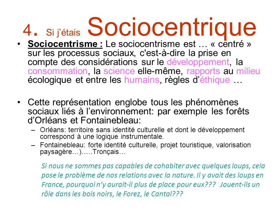 4. Si jétais Sociocentrique Sociocentrisme : Le sociocentrisme est … « centré » sur les processus sociaux, c'est-à-dire la prise en compte des considé
