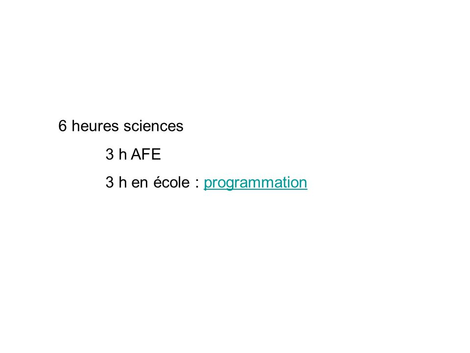 6 heures sciences 3 h AFE 3 h en école : programmationprogrammation