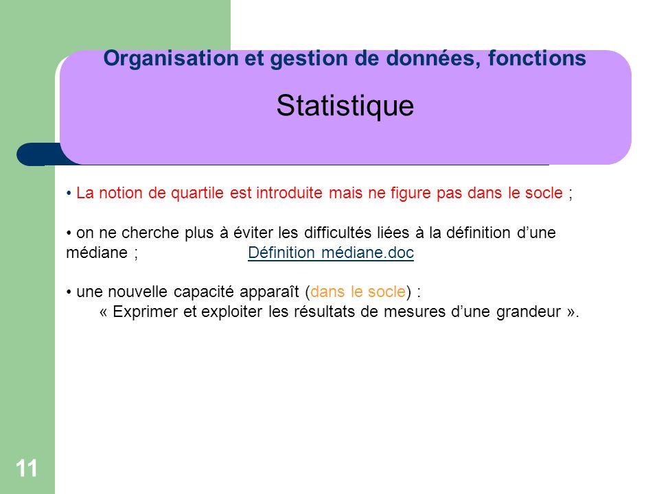 11 Organisation et gestion de données, fonctions Statistique La notion de quartile est introduite mais ne figure pas dans le socle ; on ne cherche plu