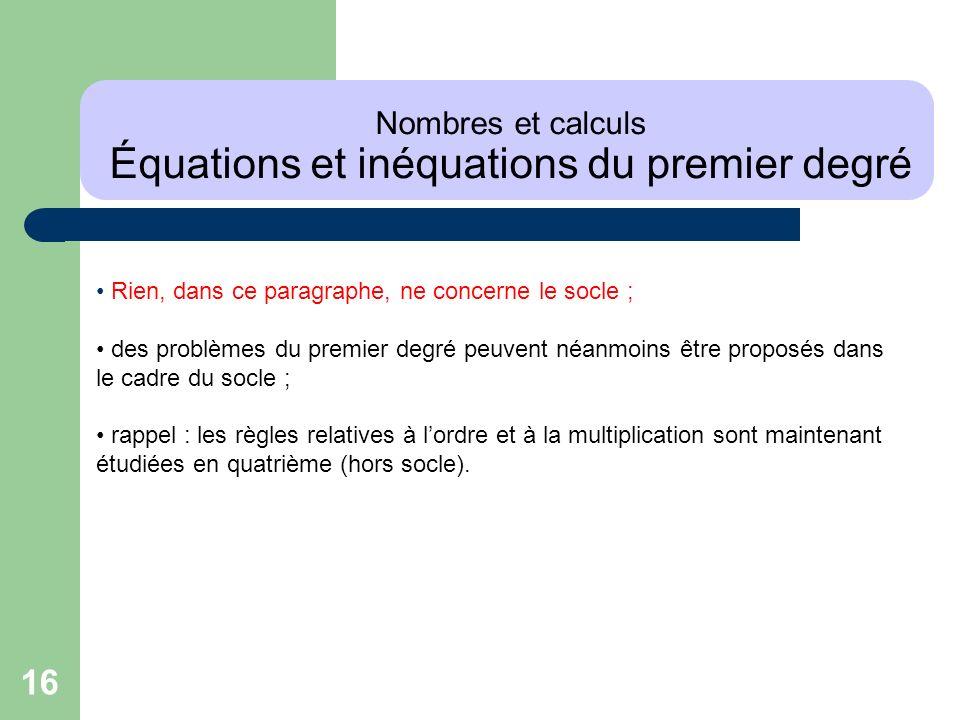 16 Nombres et calculs Équations et inéquations du premier degré Rien, dans ce paragraphe, ne concerne le socle ; des problèmes du premier degré peuven