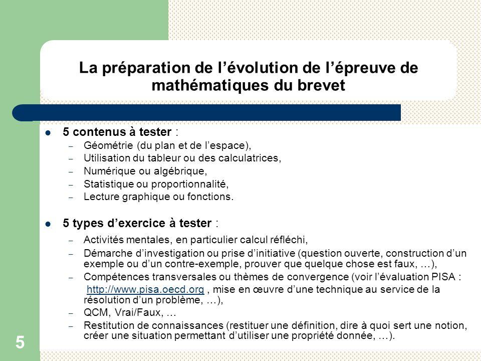 5 La préparation de lévolution de lépreuve de mathématiques du brevet 5 contenus à tester : – Géométrie (du plan et de lespace), – Utilisation du tabl