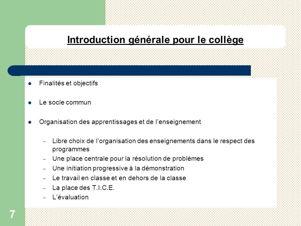 7 Introduction générale pour le collège Finalités et objectifs Le socle commun Organisation des apprentissages et de lenseignement – Libre choix de lo