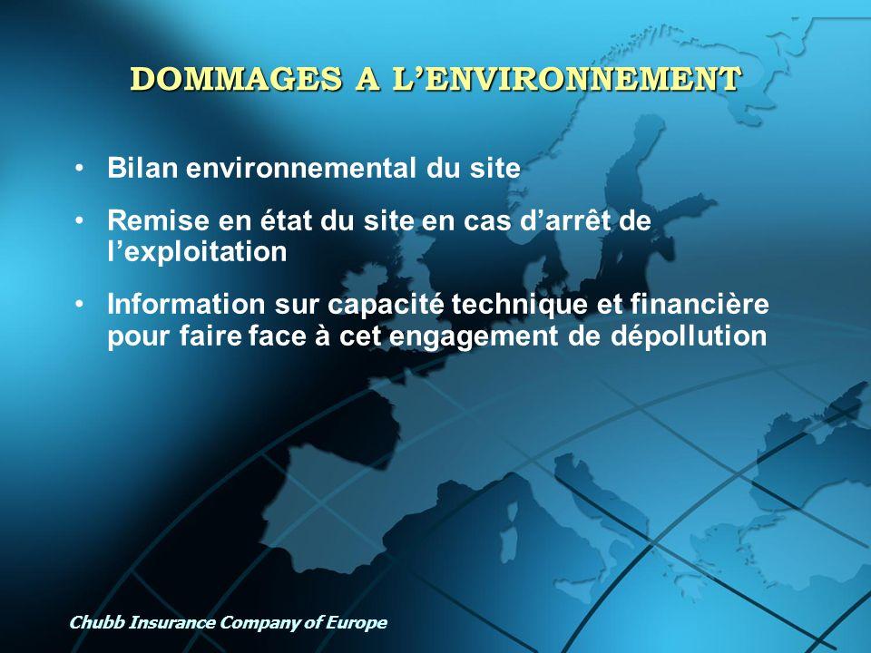 Chubb Insurance Company of Europe DOMMAGES A LENVIRONNEMENT Bilan environnemental du site Remise en état du site en cas darrêt de lexploitation Inform