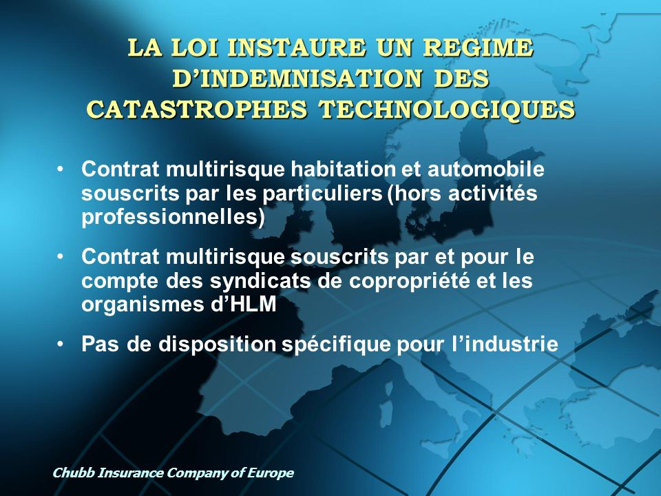 Chubb Insurance Company of Europe LA LOI INSTAURE UN REGIME DINDEMNISATION DES CATASTROPHES TECHNOLOGIQUES Contrat multirisque habitation et automobil