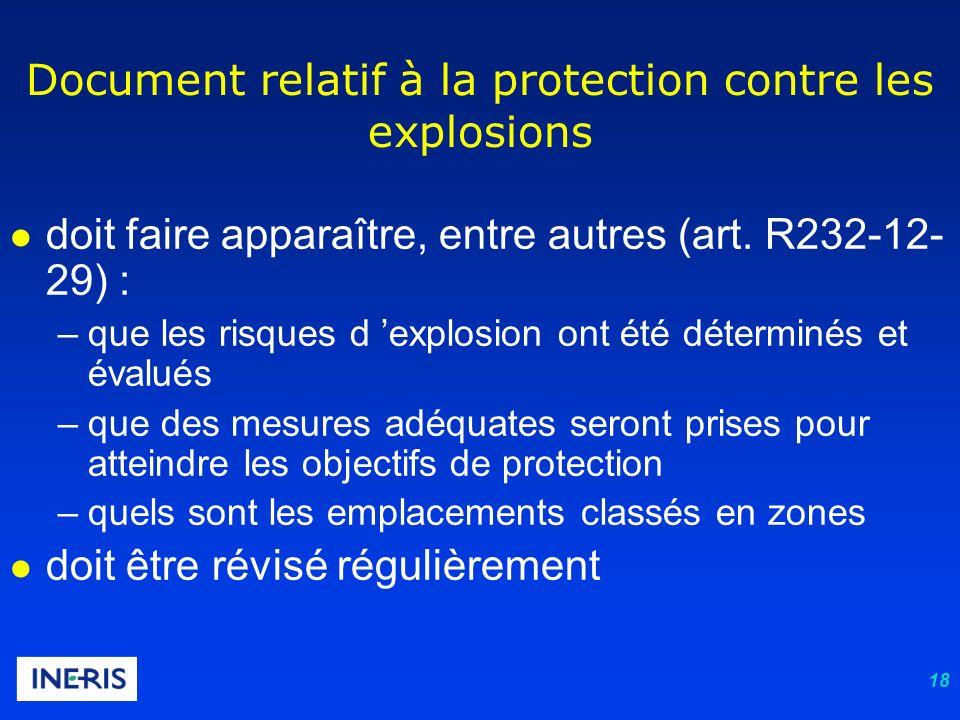 18 Document relatif à la protection contre les explosions l doit faire apparaître, entre autres (art. R232-12- 29) : –que les risques d explosion ont