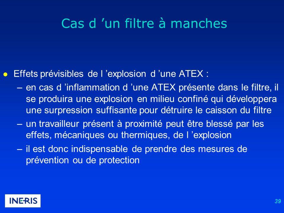 39 l Effets prévisibles de l explosion d une ATEX : –en cas d inflammation d une ATEX présente dans le filtre, il se produira une explosion en milieu
