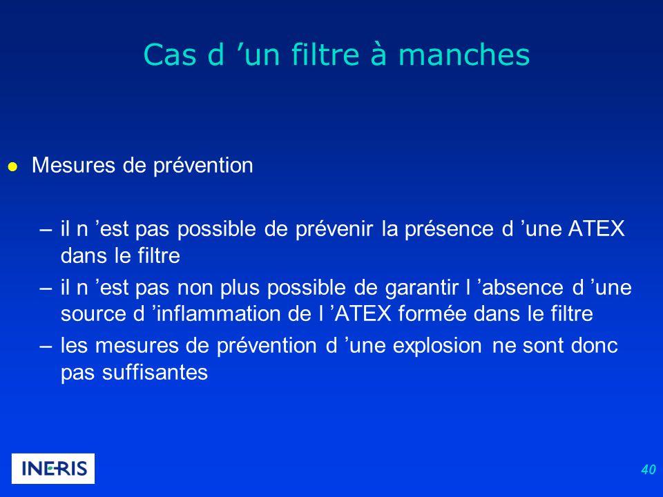40 l Mesures de prévention –il n est pas possible de prévenir la présence d une ATEX dans le filtre –il n est pas non plus possible de garantir l abse