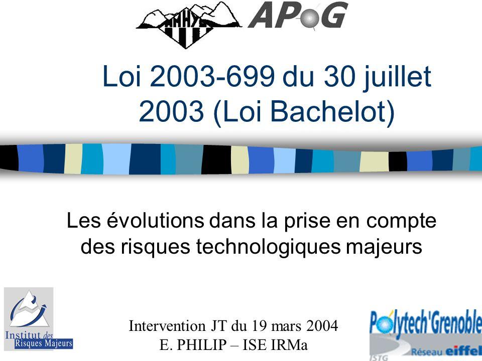 Loi 2003-699 du 30 juillet 2003 (Loi Bachelot) Les évolutions dans la prise en compte des risques technologiques majeurs Intervention JT du 19 mars 20