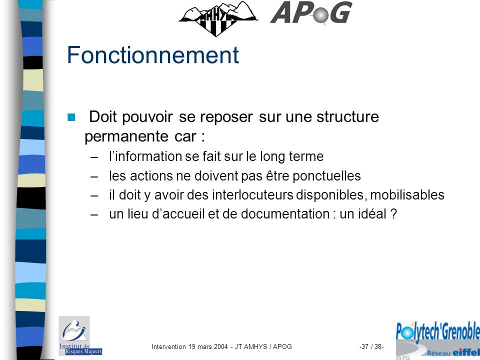 Intervention 19 mars 2004 - JT AMHYS / APOG-37 / 38- Fonctionnement Doit pouvoir se reposer sur une structure permanente car : – linformation se fait