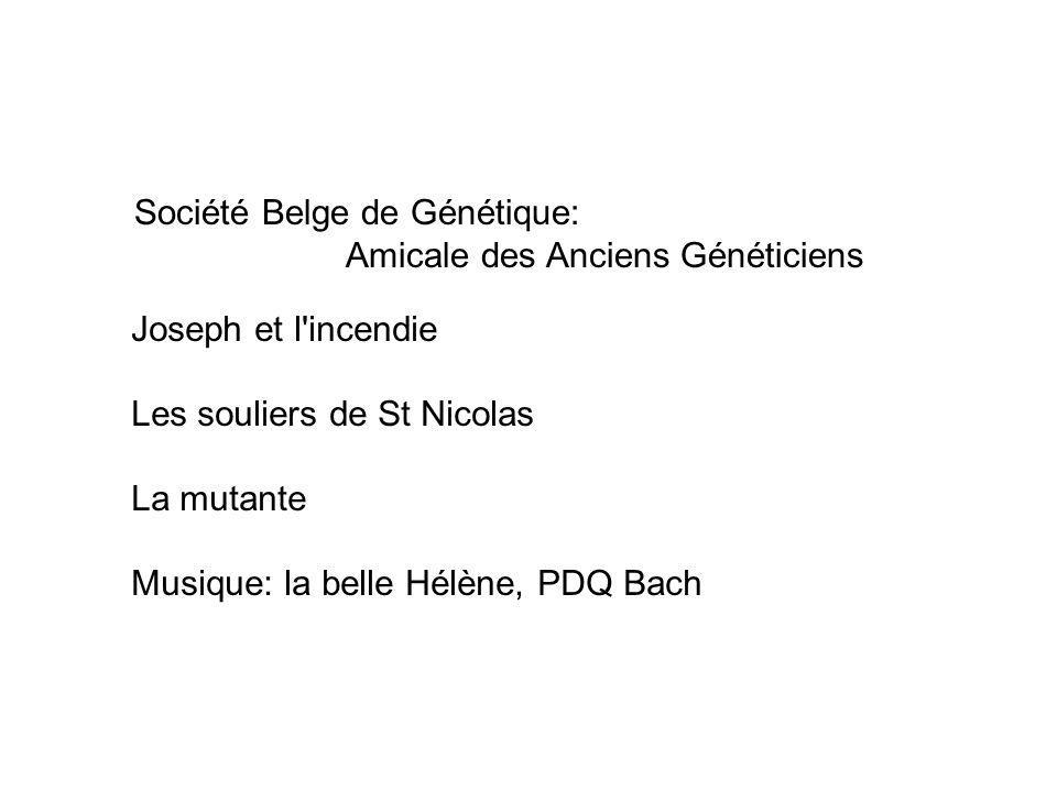 Société Belge de Génétique: Amicale des Anciens Généticiens Joseph et l incendie Les souliers de St Nicolas La mutante Musique: la belle Hélène, PDQ Bach