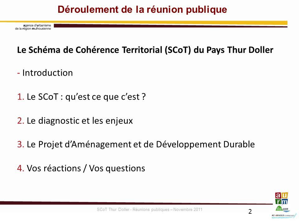 - Introduction 1. Le SCoT : quest ce que cest ? 2. Le diagnostic et les enjeux 3. Le Projet dAménagement et de Développement Durable 4. Vos réactions