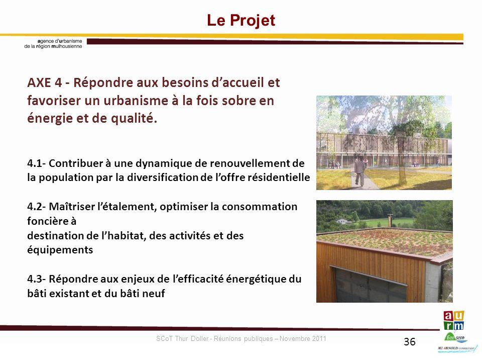 36 AXE 4 - Répondre aux besoins daccueil et favoriser un urbanisme à la fois sobre en énergie et de qualité. 4.1- Contribuer à une dynamique de renouv