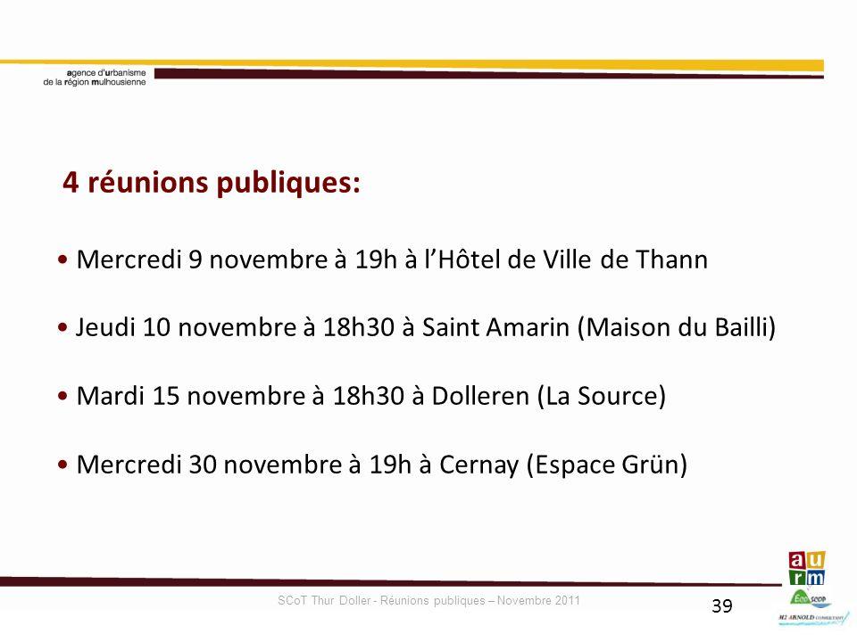 39 4 réunions publiques: Mercredi 9 novembre à 19h à lHôtel de Ville de Thann Jeudi 10 novembre à 18h30 à Saint Amarin (Maison du Bailli) Mardi 15 nov
