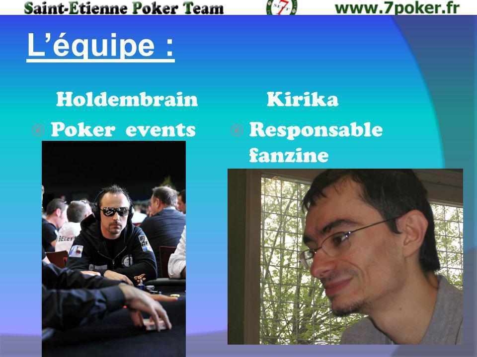 Léquipe : Holdembrain Poker events Kirika Responsable fanzine