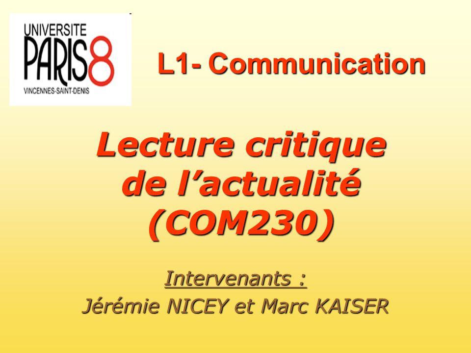 L1- Communication Lecture critique de lactualité (COM230) Intervenants : Jérémie NICEY et Marc KAISER