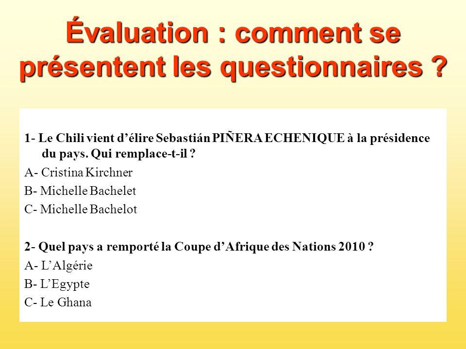 Évaluation : comment se présentent les questionnaires ? 1- Le Chili vient délire Sebastián PIÑERA ECHENIQUE à la présidence du pays. Qui remplace-t-il