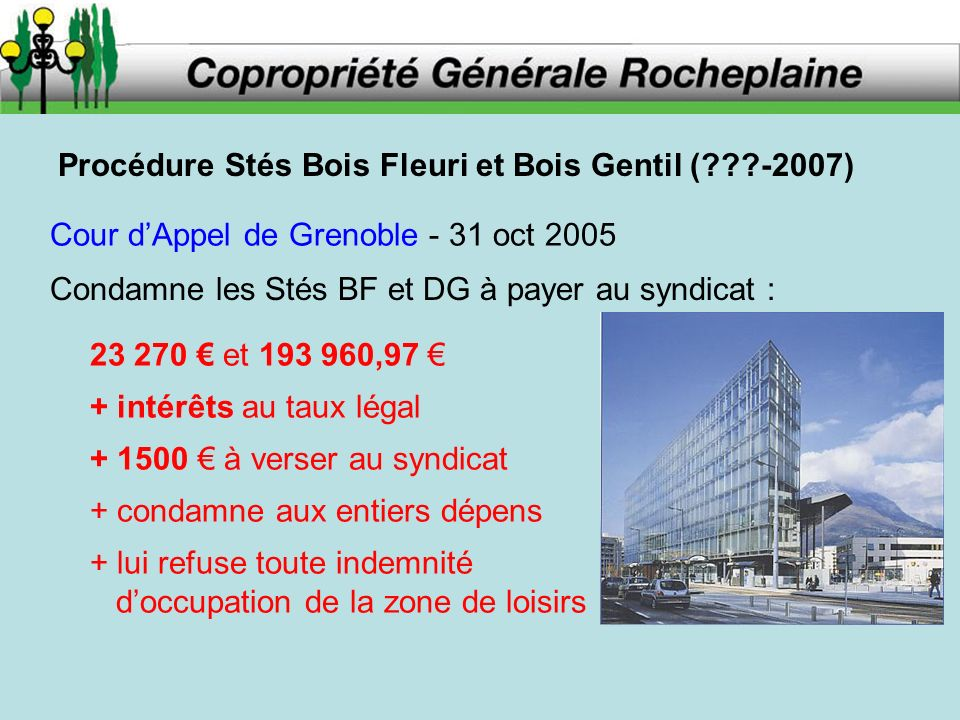 Procédure Stés Bois Fleuri et Bois Gentil (???-2007) Cour dAppel de Grenoble - 31 oct 2005 Condamne les Stés BF et DG à payer au syndicat : 23 270 et