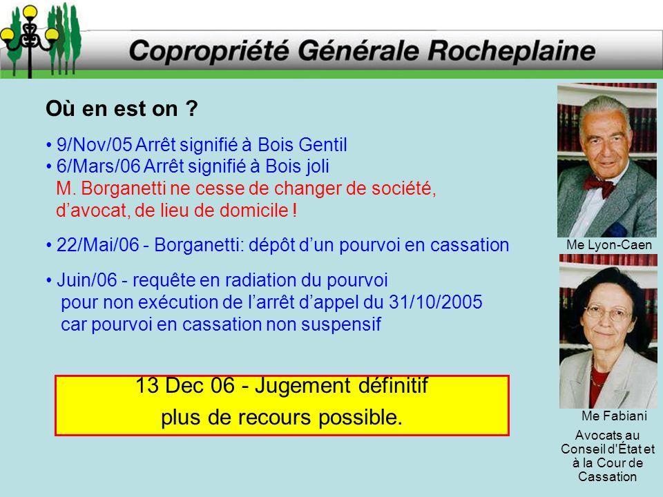 Où en est on ? 13 Dec 06 - Jugement définitif plus de recours possible. 9/Nov/05 Arrêt signifié à Bois Gentil 6/Mars/06 Arrêt signifié à Bois joli M.
