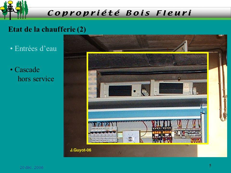 20 déc. 2006 5 Cascade hors service Etat de la chaufferie (2) Entrées deau