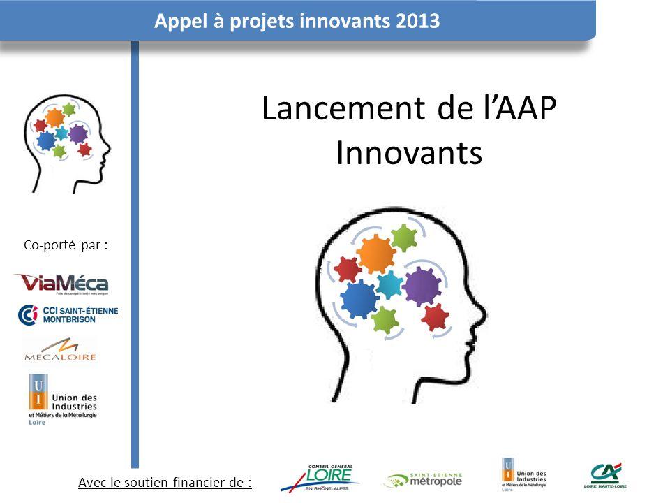 Avec le soutien financier de : Co-porté par : Appel à projets innovants 2013 Lancement de lAAP Innovants