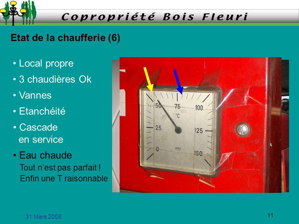 31 Mars 2008 11 Etat de la chaufferie (6) Local propre 3 chaudières Ok Vannes Etanchéité Cascade en service Eau chaude Tout nest pas parfait ! Enfin u