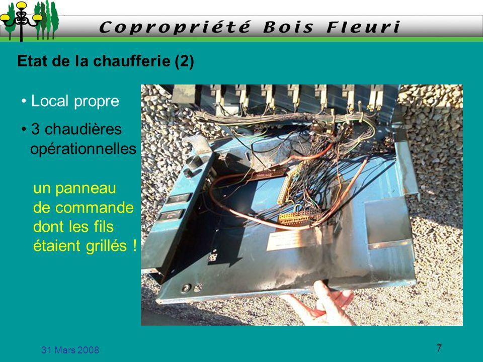31 Mars 2008 7 Etat de la chaufferie (2) Local propre 3 chaudières opérationnelles un panneau de commande dont les fils étaient grillés !