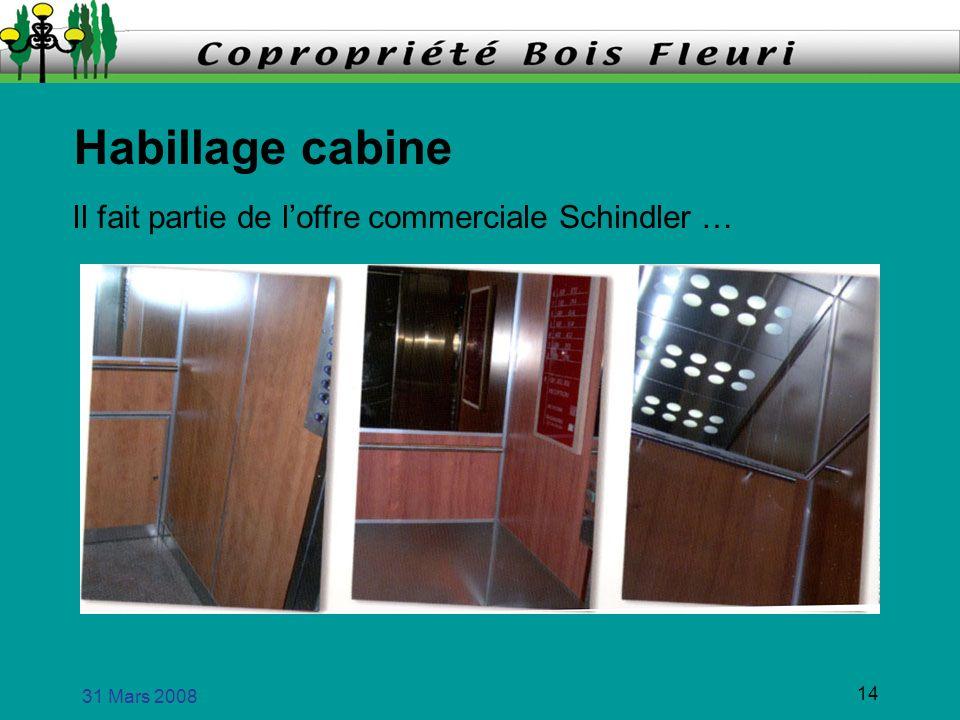 31 Mars 2008 14 Habillage cabine Il fait partie de loffre commerciale Schindler …