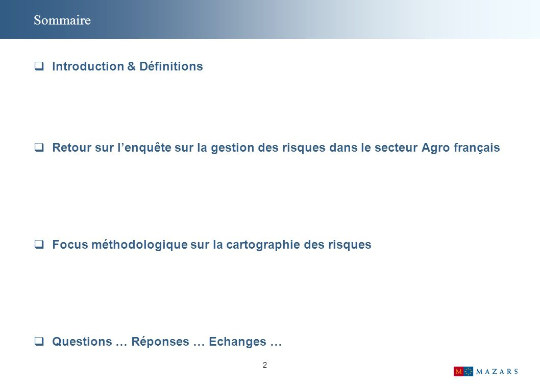 2 Sommaire Introduction & Définitions Retour sur lenquête sur la gestion des risques dans le secteur Agro français Focus méthodologique sur la cartographie des risques Questions … Réponses … Echanges …