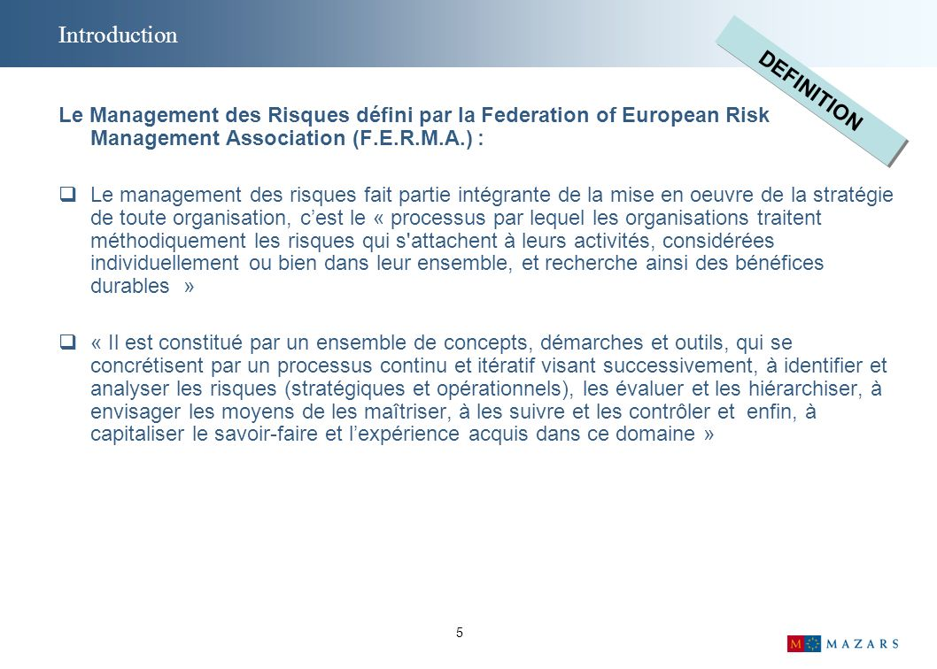 5 Introduction Le Management des Risques défini par la Federation of European Risk Management Association (F.E.R.M.A.) : Le management des risques fai