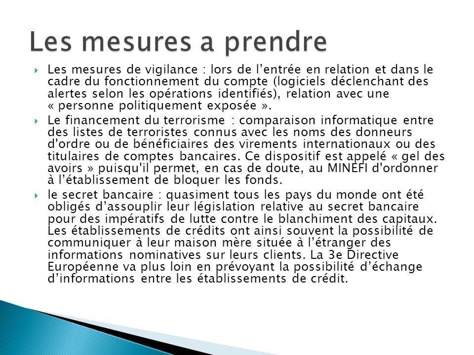 En France, le dispositif de Traitement du renseignement et action contre les circuits financiers clandestins (TRACFIN) a été mis en place par le Ministère de l Économie, des Finances et de l Industrie (MINEFI) : les établissements financiers et banques sont tenus de déclarer les comportements suspects de leur clientèle.