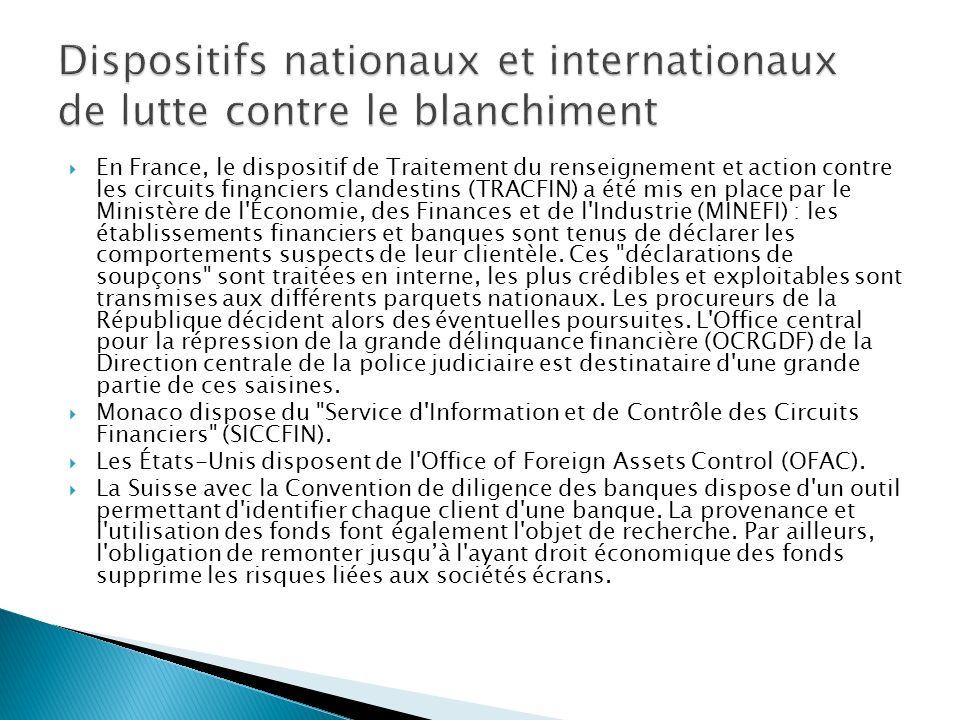 En France, le dispositif de Traitement du renseignement et action contre les circuits financiers clandestins (TRACFIN) a été mis en place par le Minis