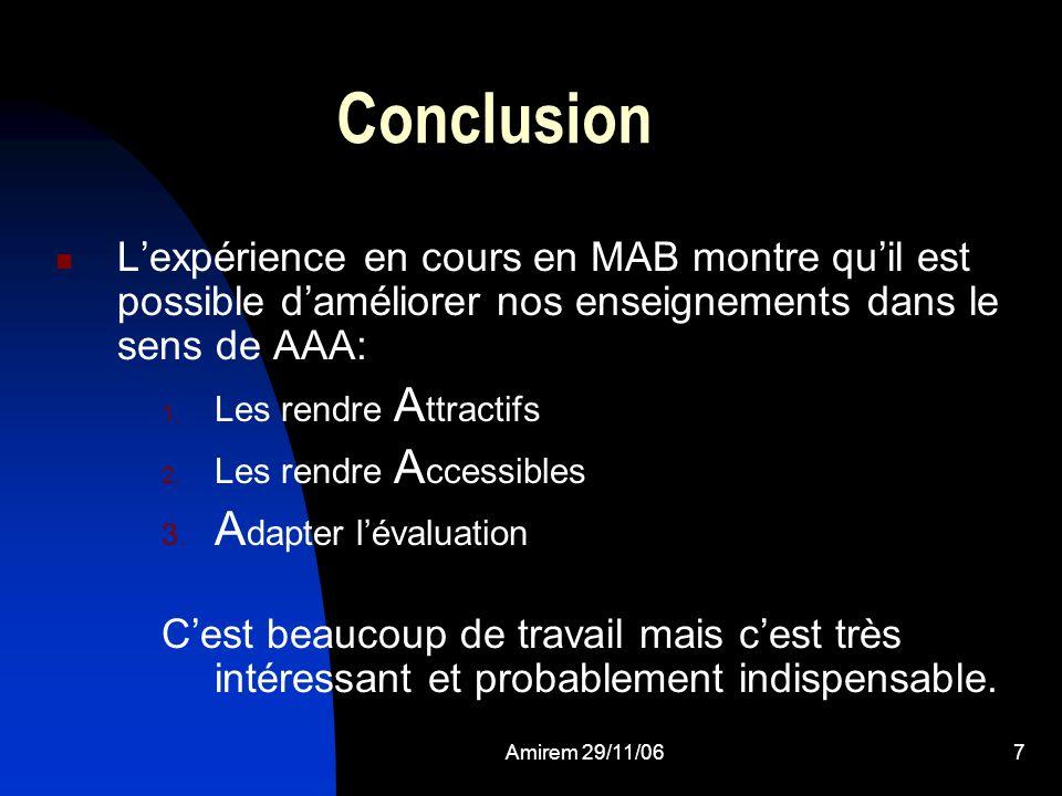 Amirem 29/11/067 Conclusion Lexpérience en cours en MAB montre quil est possible daméliorer nos enseignements dans le sens de AAA: 1. Les rendre A ttr