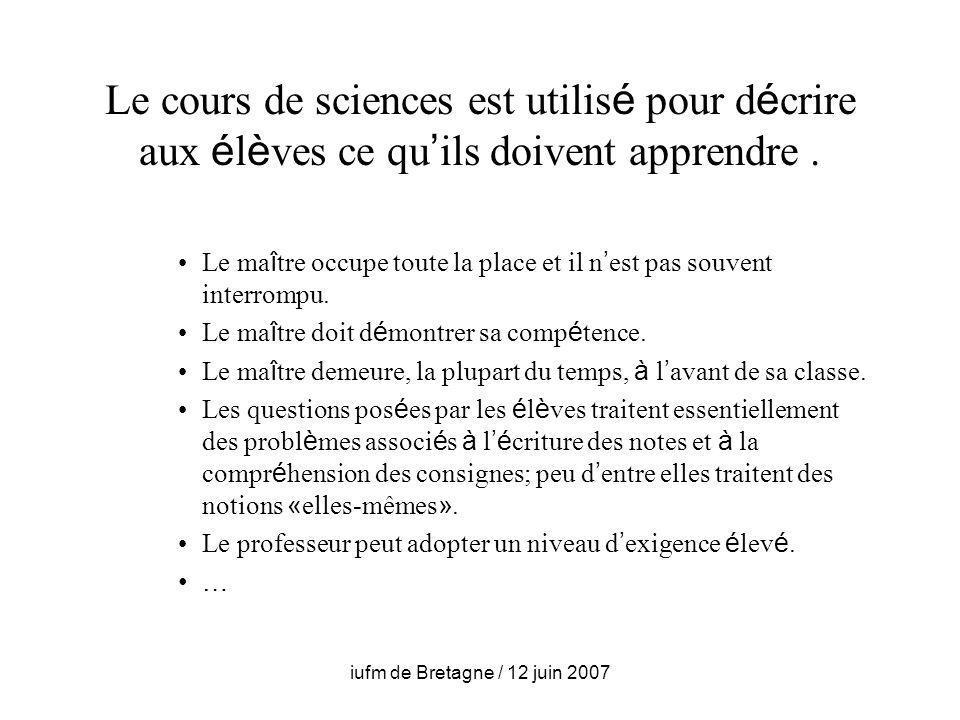 iufm de Bretagne / 12 juin 2007 Le cours de sciences est utilis é pour d é crire aux é l è ves ce qu ils doivent apprendre.