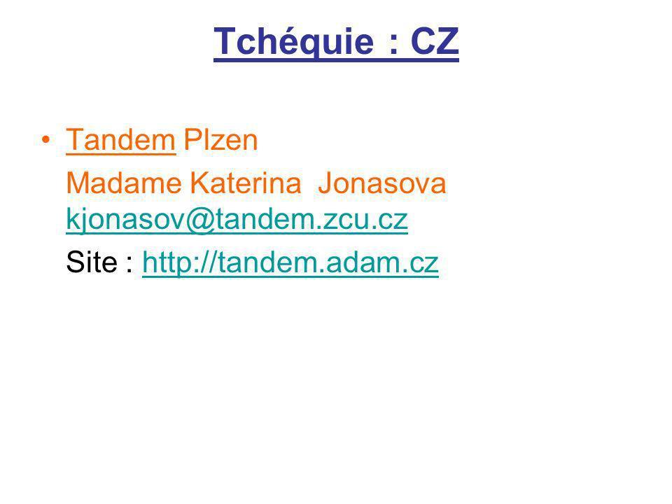 Tchéquie : CZ Tandem Plzen Madame Katerina Jonasova kjonasov@tandem.zcu.cz kjonasov@tandem.zcu.cz Site : http://tandem.adam.czhttp://tandem.adam.cz