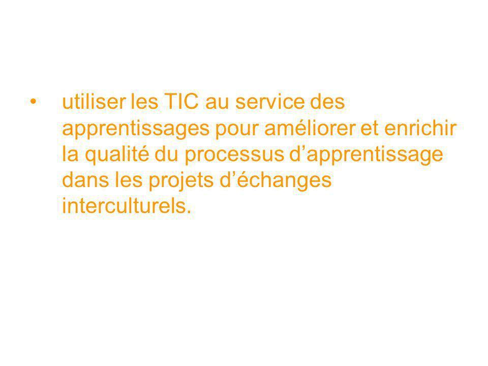 utiliser les TIC au service des apprentissages pour améliorer et enrichir la qualité du processus dapprentissage dans les projets déchanges intercultu