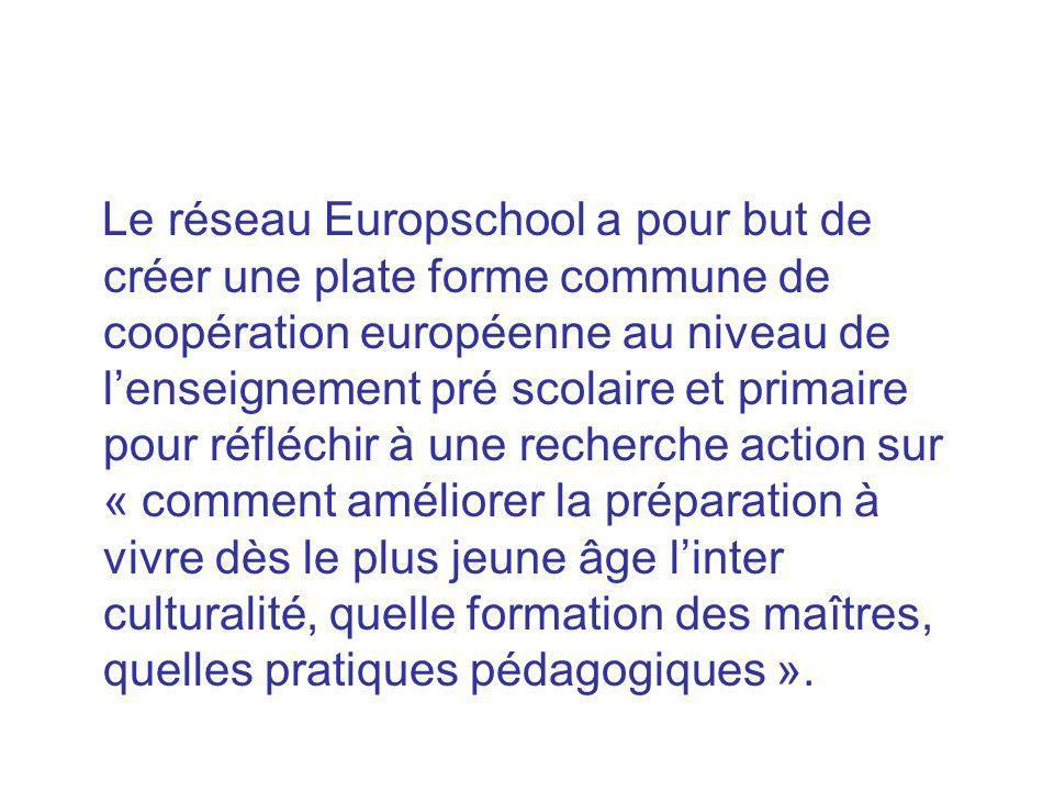 Le réseau Europschool a pour but de créer une plate forme commune de coopération européenne au niveau de lenseignement pré scolaire et primaire pour r