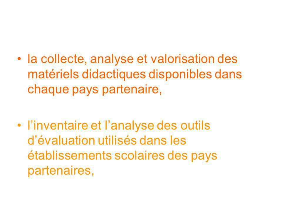 la collecte, analyse et valorisation des matériels didactiques disponibles dans chaque pays partenaire, linventaire et lanalyse des outils dévaluation