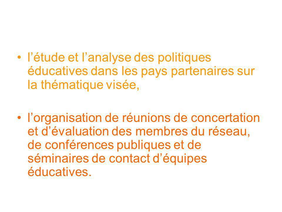 létude et lanalyse des politiques éducatives dans les pays partenaires sur la thématique visée, lorganisation de réunions de concertation et dévaluati
