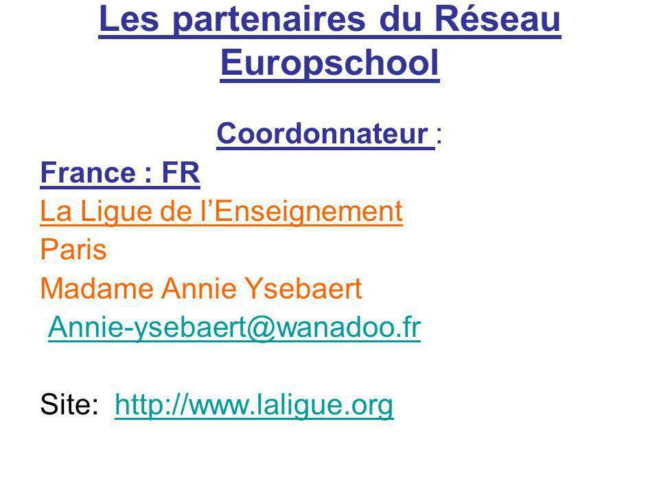 Les partenaires du Réseau Europschool Coordonnateur : France : FR La Ligue de lEnseignement Paris Madame Annie Ysebaert Annie-ysebaert@wanadoo.fr Site