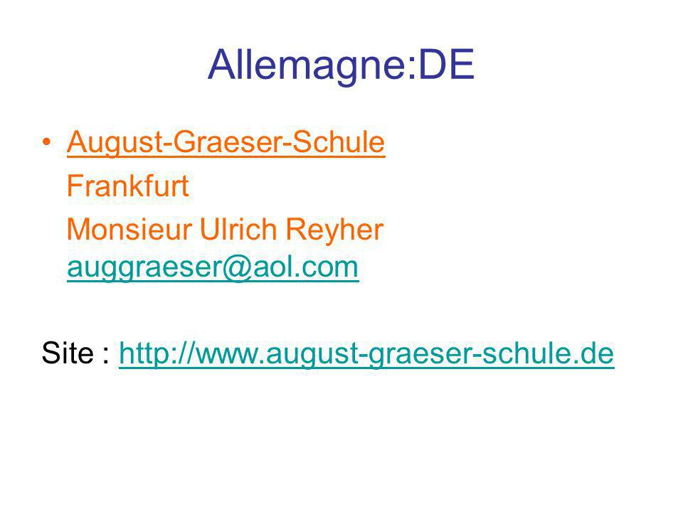 Allemagne:DE August-Graeser-Schule Frankfurt Monsieur Ulrich Reyher auggraeser@aol.com auggraeser@aol.com Site : http://www.august-graeser-schule.deht