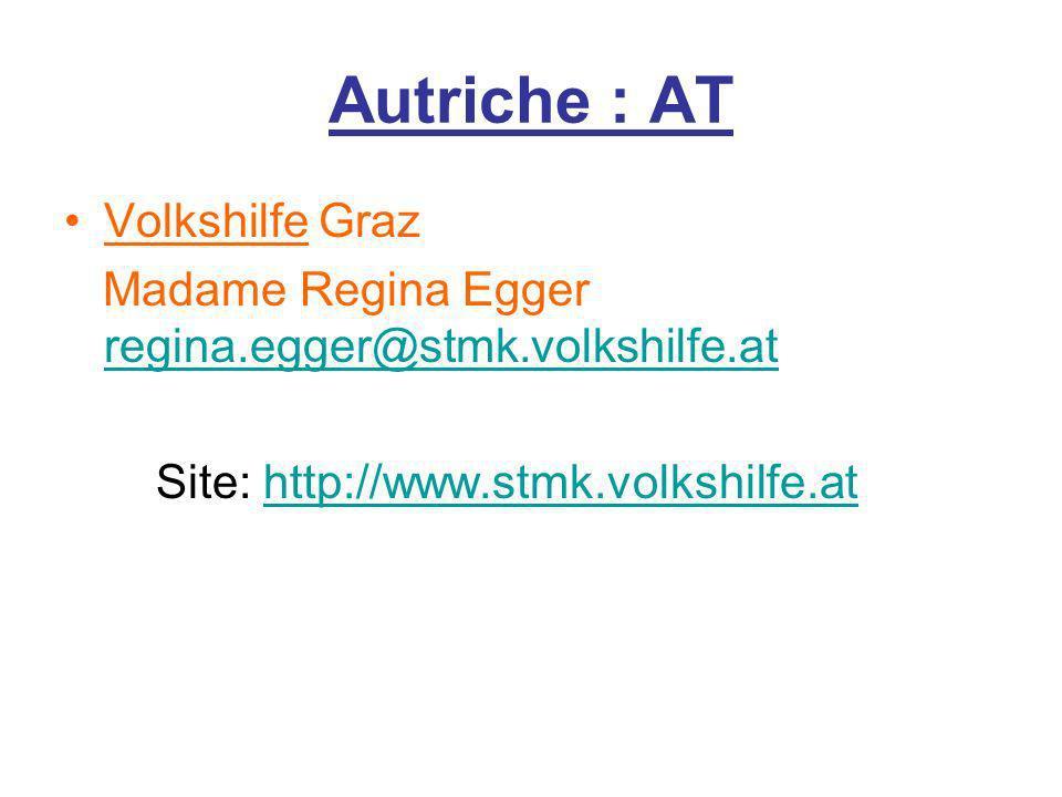 Autriche : AT Volkshilfe Graz Madame Regina Egger regina.egger@stmk.volkshilfe.at regina.egger@stmk.volkshilfe.at Site: http://www.stmk.volkshilfe.ath