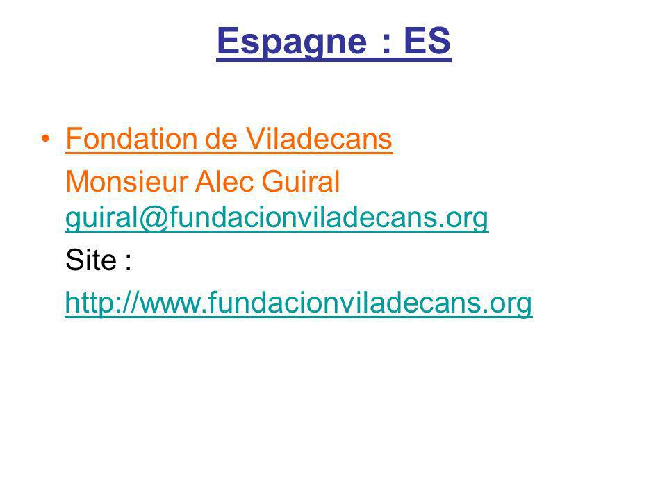 Espagne : ES Fondation de Viladecans Monsieur Alec Guiral guiral@fundacionviladecans.org guiral@fundacionviladecans.org Site : http://www.fundacionvil
